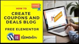 How To Create Coupons And Deals Blog Using Elementor For Free In 2020